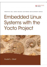 Embedded Linux Systems with the Yocto Project   Streif Rudolf J., ISBN:  9780133443240