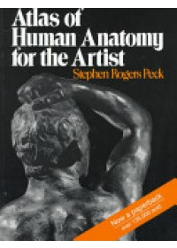 Atlas of Human Anatomy for the Artist   Peck Stephen Rogers, ISBN:  9780195030952