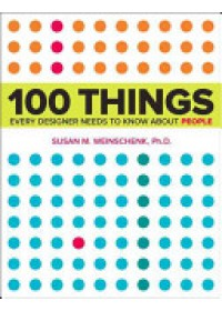 100 Things Every Designer Needs to Know About People   Weinschenk Susan, ISBN:  9780321767530