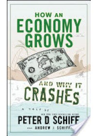 How an Economy Grows and Why It Crashes   Schiff Peter D., ISBN:  9780470526705