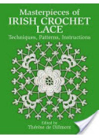 Masterpieces of Irish Crochet Lace   Dillmont Therese de, ISBN:  9780486250793