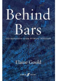 Behind Bars: The Definitive Guide to Music Notation   Gould Elaine, ISBN:  9780571514564