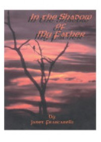 In the Shadow of My Father   Frascarelli Janet, ISBN:  9780595229352