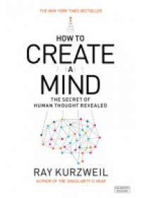 How to Create a Mind   Kurzweil Ray, ISBN:  9780715647332