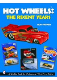 Hot Wheels the Recent Years   Parker Bob, ISBN:  9780764316999