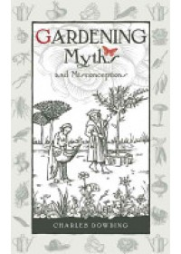 Gardening Myths and Misconceptions   Dowding Charles, ISBN:  9780857842046