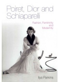 Poiret, Dior and Schiaparelli   Parkins Ilya, ISBN:  9780857853271