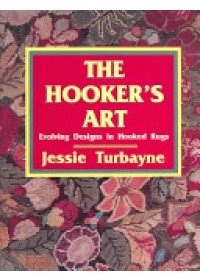 The Hooker's Art: Evolving Designs in Hooked Rugs   Turbayne Jessie A., ISBN:  9780887404597