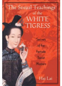 Sexual Teachings of the White Tigress   Lai Hsi, ISBN:  9780892818686