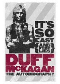 It's So Easy (and Other Lies)   McKagan Duff, ISBN:  9781409127390