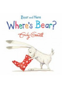 Bear and Hare: Where's Bear?   Gravett Emily, ISBN:  9781447273950