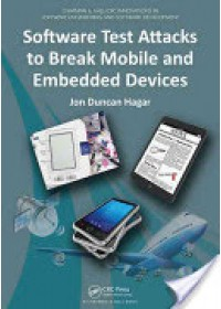 Software Test Attacks to Break Mobile and Embedded Devices   Hagar Jon Duncan, ISBN:  9781466575301