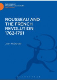 Rousseau and the French Revolution 1762-1791   McDonald Joan, ISBN:  9781472513892