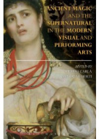 Ancient Magic and the Supernatural in the Modern Visual and Performing Arts   Carla-Uhink Filippo, ISBN:  9781472527837