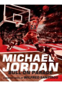 Michael Jordan: Bull on Parade   Santiago Wilfred, ISBN:  9781606997116