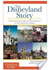 The Disneyland Story: The Unofficial Guide to the Evolution of Walt Disney's Dream   Gennawey Sam, ISBN:  9781628090123