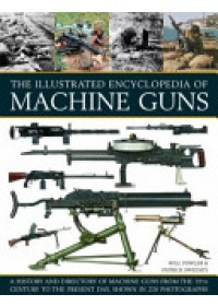 Illustrated Encylopedia of Machine Guns   Fowler Will, ISBN:  9781780193755