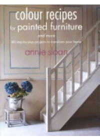 Colour Recipes for Painted Furniture and More   Sloan Annie, ISBN:  9781782490326