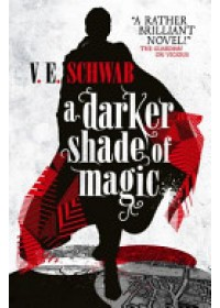 Darker Shade of Magic   Schwab V. E., ISBN:  9781783295401
