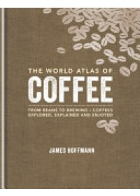World Atlas of Coffee   Hoffmann James, ISBN:  9781845337872