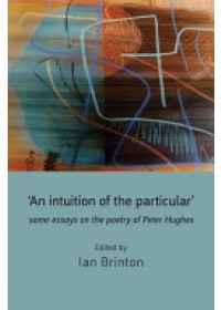 'An Intuition of the Particular': Some Essays on the Poetry   Brinton Ian, ISBN:  9781848612969