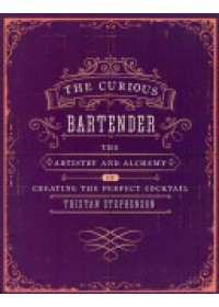 The Curious Bartender Volume 1: The Artistry and Alchemy of Creating the Perfect Cocktail   Stephenson Tristan, ISBN:  9781849754378