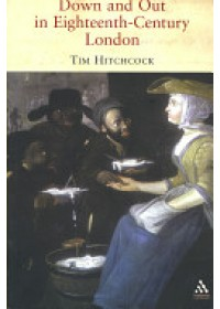 Down and Out in Eighteenth-century London   Hitchcock, ISBN:  9781852855529