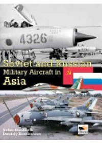 Soviet and Russian Military Aircraft in Asia   Yefim Gordon, ISBN:  9781902109299