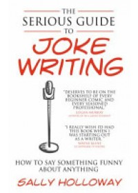 Serious Guide to Joke Writing   Holloway Sally, ISBN:  9781907498374