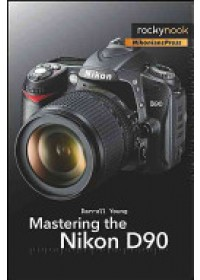 Mastering the Nikon D90   Young Darrell, ISBN:  9781933952505