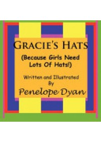 Gracie's Hats (Because Girls Need Lots Of Hats!)   Dyan Penelope, ISBN:  9781935118299
