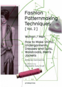 Fashion Patternmaking Techniques Vol. 2: Women/Men. How to Make Shirts, Undergarments, Dresses and Suits, Waistcoats, Men's Jackets   Donnanno Antonio, ISBN:  9788415967682