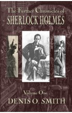 The Further Chronicles of Sherlock Holmes - Volume 1   Smith Denis O, ISBN:  9781787053205
