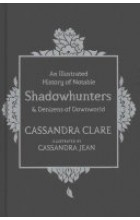 Illustrated History of Notable Shadowhunters and Denizens of Downworld   Clare Cassandra, ISBN:  9781471161193